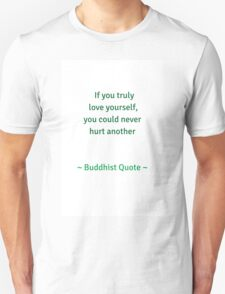 If you truely love yourself you could never hurt another - Buddhist quote Unisex T-Shirt