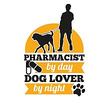 Pharmacist by day dog lover by night Photographic Print