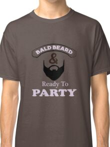 Bald Beard Ready to Party Classic T-Shirt