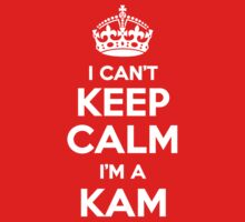 I can't keep calm, Im a KAM by icant