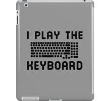I play the keyboard iPad Case/Skin