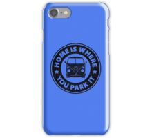 Home is where you park it.  iPhone Case/Skin
