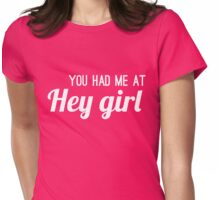 You had me at hey girl Womens Fitted T-Shirt