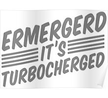 Ermergerd it's turbocherged Poster