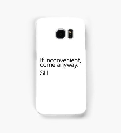 If Inconvenient, Come Anyway  Samsung Galaxy Case/Skin
