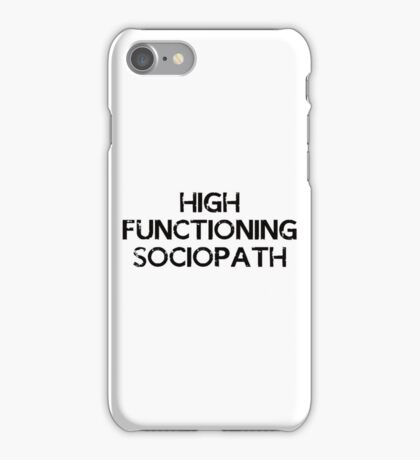 I'm not a psychopath, I'm a high functioning sociopath... iPhone Case/Skin