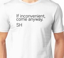 If Inconvenient, Come Anyway  Unisex T-Shirt