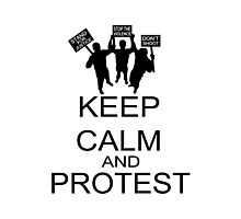 Keep Calm And Protest Photographic Print