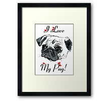 I Love My Pug!  Framed Print