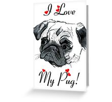 I Love My Pug!  Greeting Card
