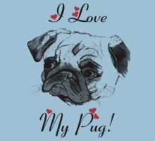 I Love My Pug!  Kids Clothes