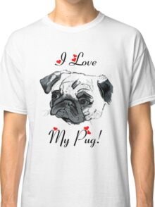 I Love My Pug!  Classic T-Shirt