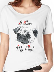 I Love My Pug!  Women's Relaxed Fit T-Shirt
