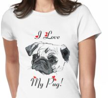 I Love My Pug!  Womens Fitted T-Shirt