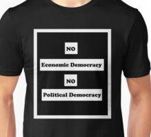 No Economic Democracy No Political Democracy Unisex T-Shirt