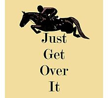 Just Get Over It Equestrian Horse Photographic Print
