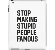 Stop Making Stupid People Famous iPad Case/Skin