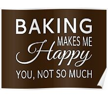 Baking Makes Me Happy. You Not So Much Poster
