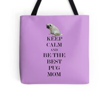 Keep Calm and Be The Best Pug Mom  Tote Bag