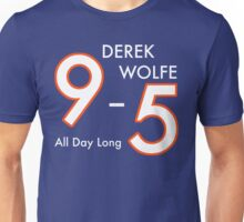Derek Wolfe 9-5, All day long Unisex T-Shirt