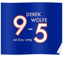 Derek Wolfe 9-5, All day long Poster