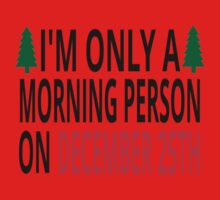 I'm Only A Morning Person On December 25th Kids Tee
