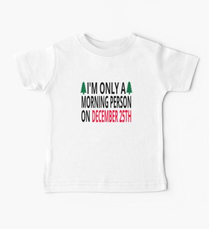 I'm Only A Morning Person On December 25th Baby Tee