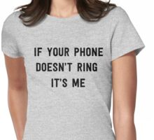 If your phone doesn't ring it's me Womens Fitted T-Shirt