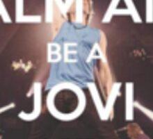Keep Calm and Be A Jovi Girl Sticker