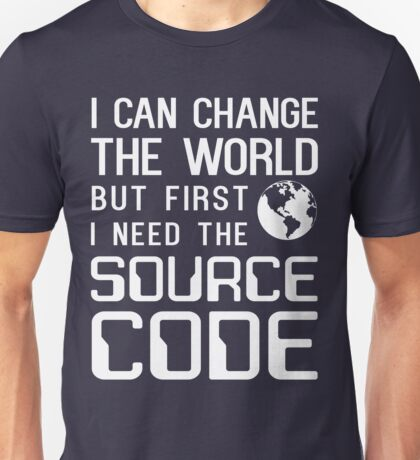 I can change the world but first I need the source code Unisex T-Shirt