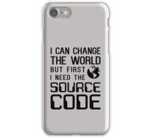 I can change the world but first I need the source code iPhone Case/Skin