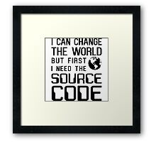 I can change the world but first I need the source code Framed Print
