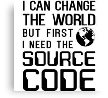 I can change the world but first I need the source code Canvas Print