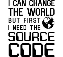 I can change the world but first I need the source code Photographic Print