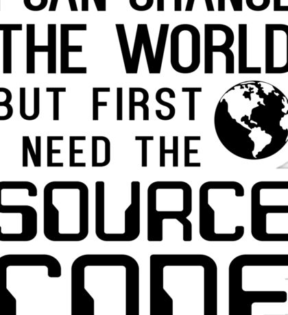 I can change the world but first I need the source code Sticker