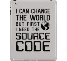 I can change the world but first I need the source code iPad Case/Skin