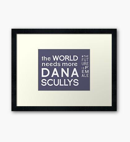 The World Needs More Dana Scullys Framed Print
