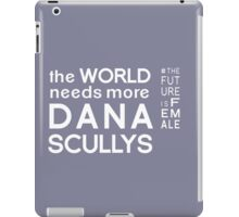 The World Needs More Dana Scullys iPad Case/Skin
