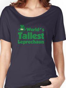 World's Tallest Leprechaun Women's Relaxed Fit T-Shirt