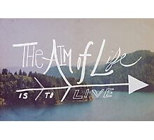 The Aim of Life Photographic Print