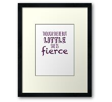 And though she be but little, she is fierce Framed Print