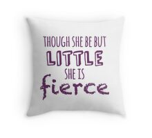 And though she be but little, she is fierce Throw Pillow