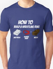 How To Build A Wrestling Ring Unisex T-Shirt