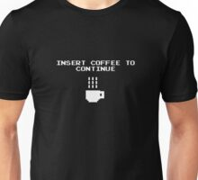 Insert Coffee to Continue Unisex T-Shirt