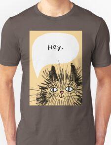 Hey Cat.  Unisex T-Shirt