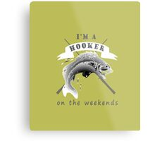 I AM A HOOKER ON THE WEEKENDS Metal Print