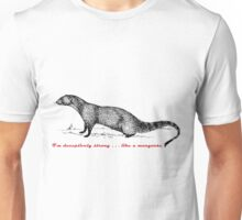Strong like a mongoose Unisex T-Shirt