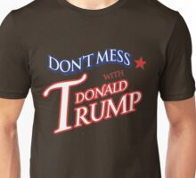 Don't Mess With Donald Trump Unisex T-Shirt