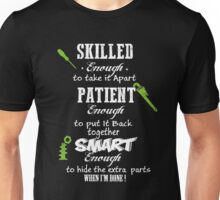 Skilled enough to take apart patient enough to put it back together smart enough to hide the extra parts when i'm here Unisex T-Shirt