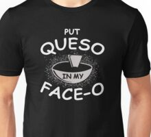put queso in my face-o Unisex T-Shirt